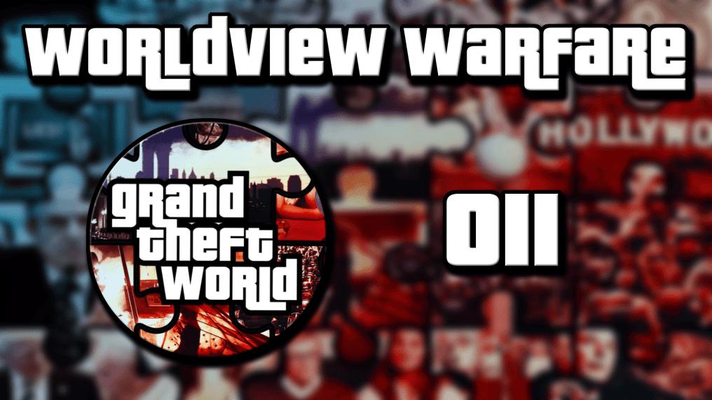 Grand Theft World Podcast 011   Worldview Warfare