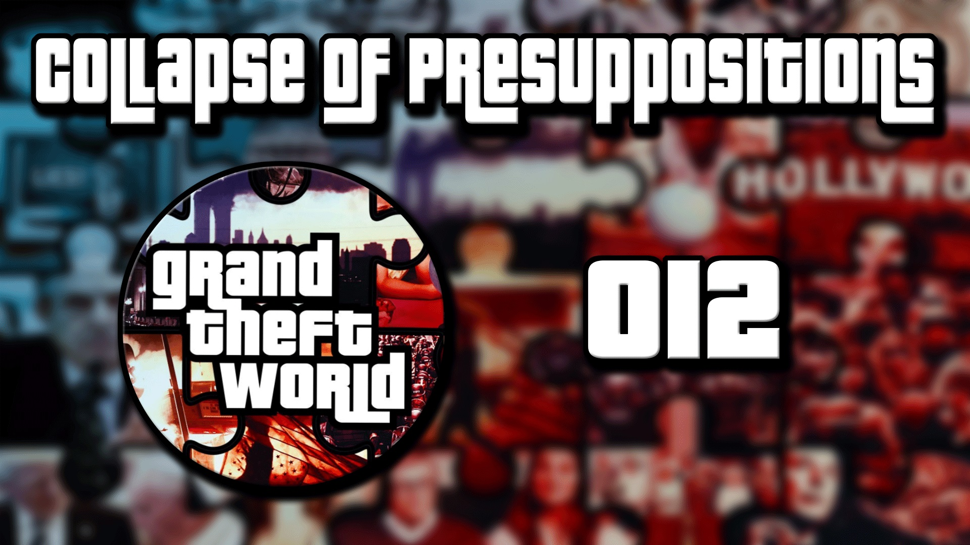 Grand Theft World Podcast 012   The Collapse of Presuppositions