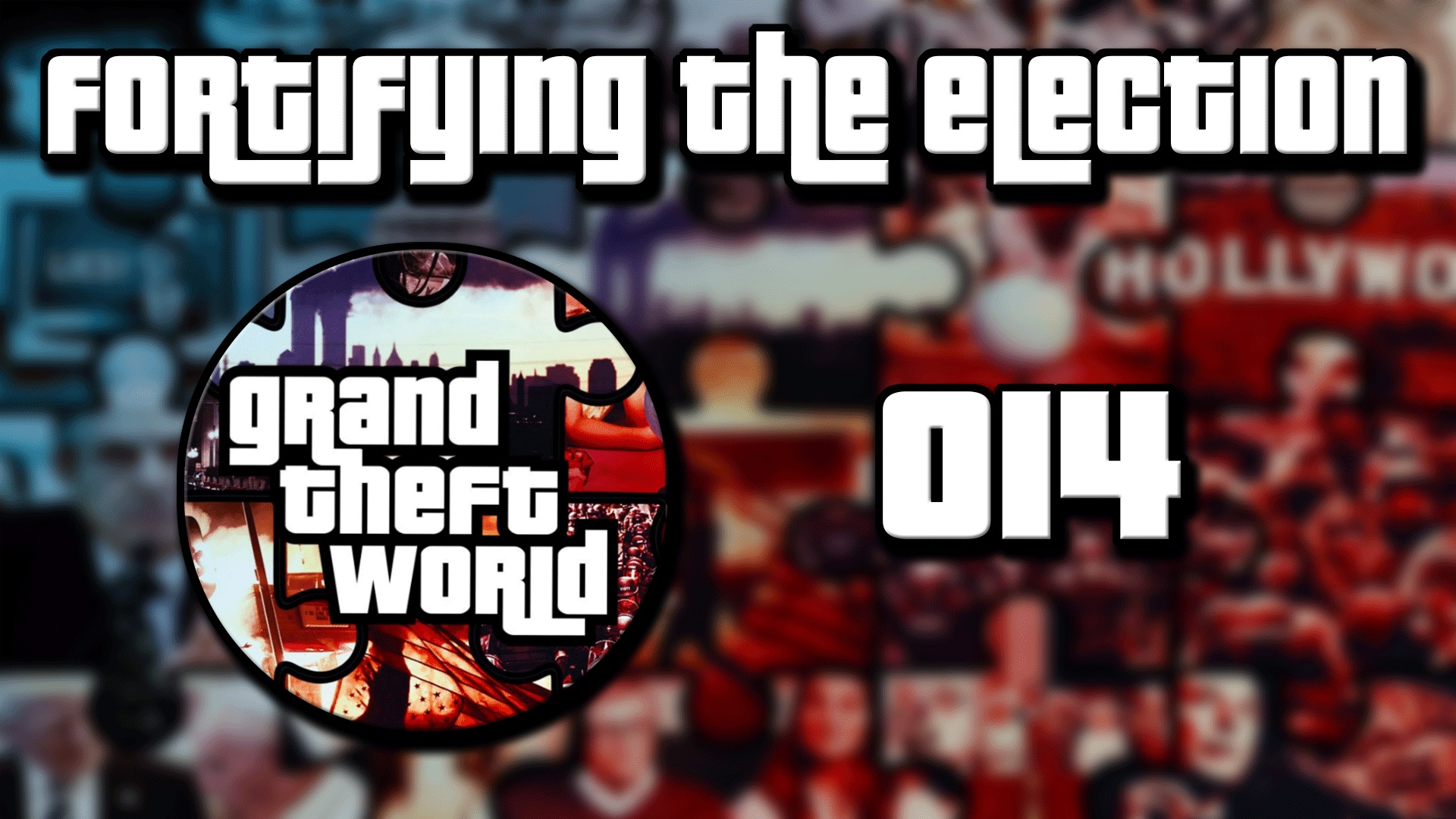 Grand Theft World Podcast 014 | Fortifying The Election