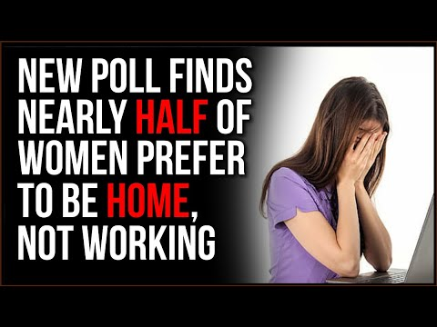 New Poll Shows Almost HALF Of Women Want To Stay HOME, Not Work, Feminist Dogma Falls Apart