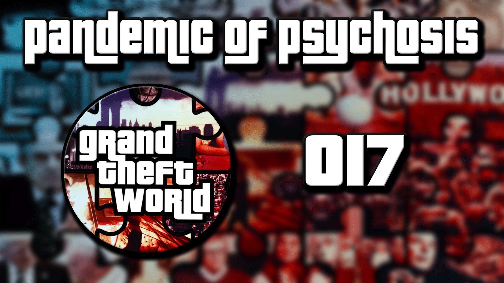Grand Theft World Podcast 017 | Pandemic of Psychosis