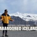 Abandoned Iceland #9: Skaftafell National Park