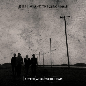 Deep Jimi and the Zep Creams: Better When We´re Dead