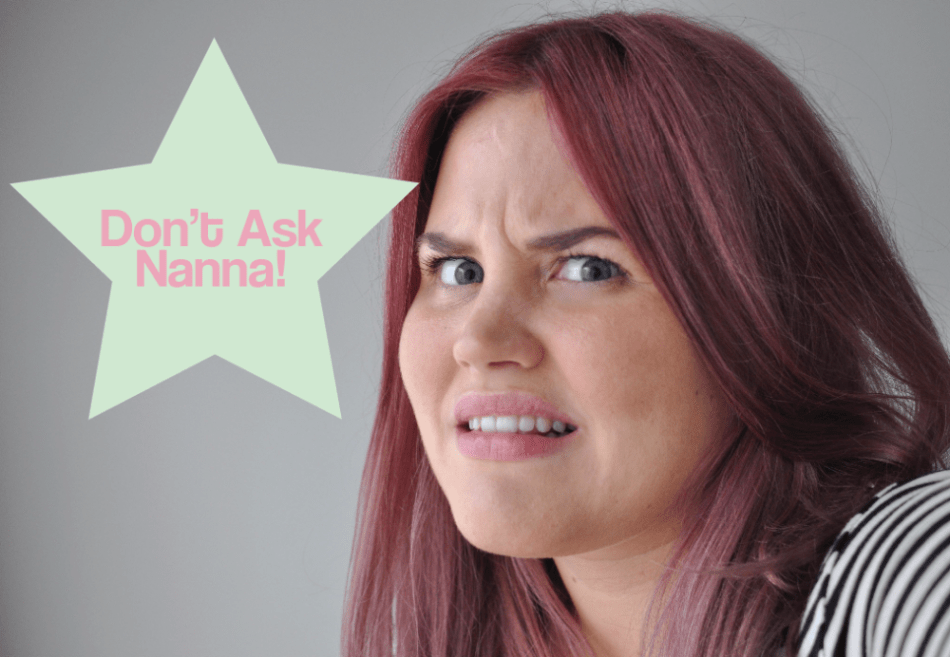 Don't Ask Nanna: About Relationships, Kids And Parties