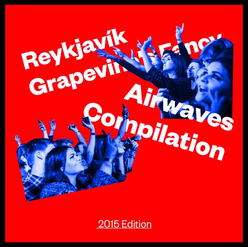 REYKJAVÍK GRAPEVINE'S FANCY AIRWAVES COMPILATION – 2015 EDITION