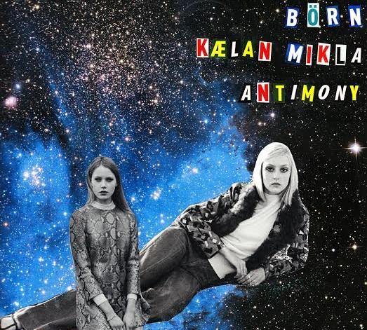Happening Tonight: Börn / Kælan Mikla / Antimony