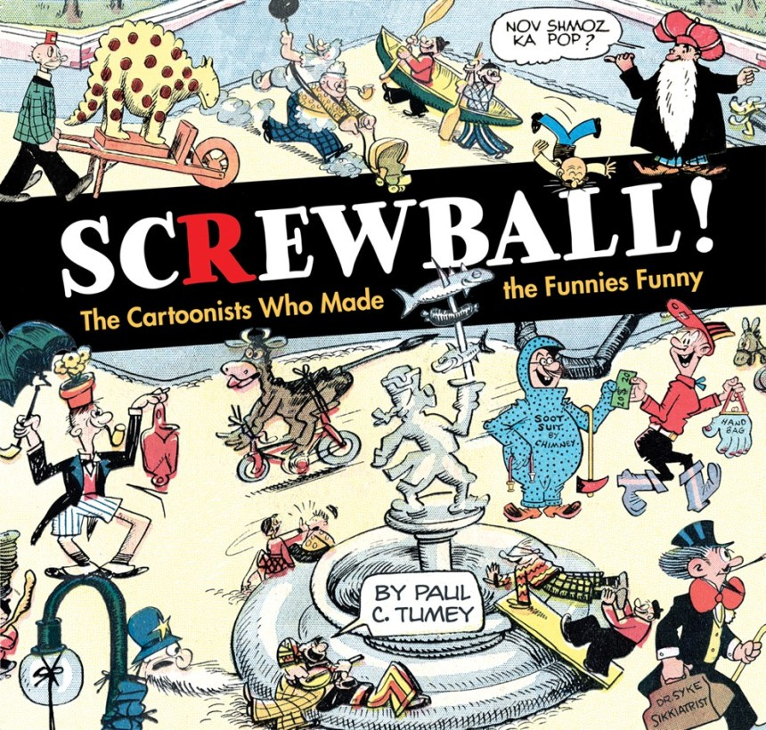 SCREWBALL! The Cartoonists Who Made the Funnies Funny