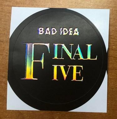 Bad Idea Final Five