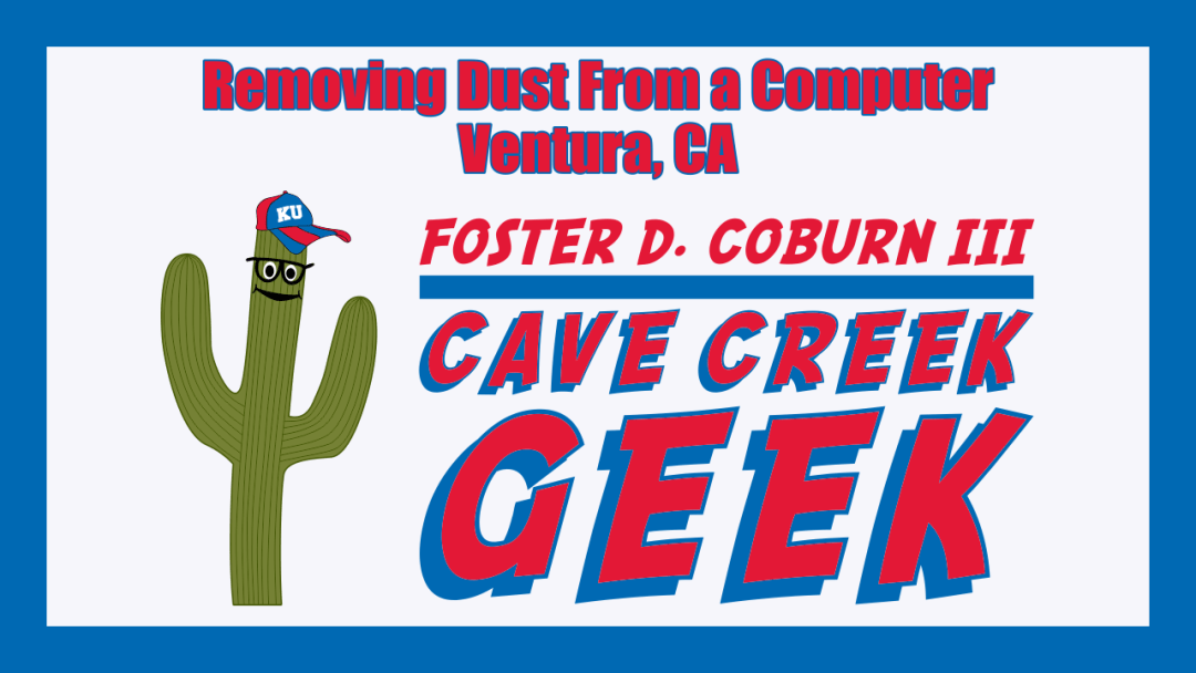 Cave Creek Geek Removes Dust From a Computer in Ventura, CA