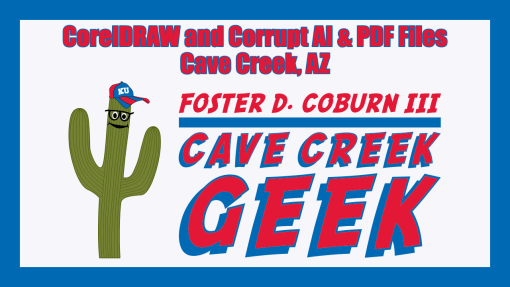 Cave Creek Geek Explains Why CorelDRAW Claims AI or PDF Files Are Corrupt