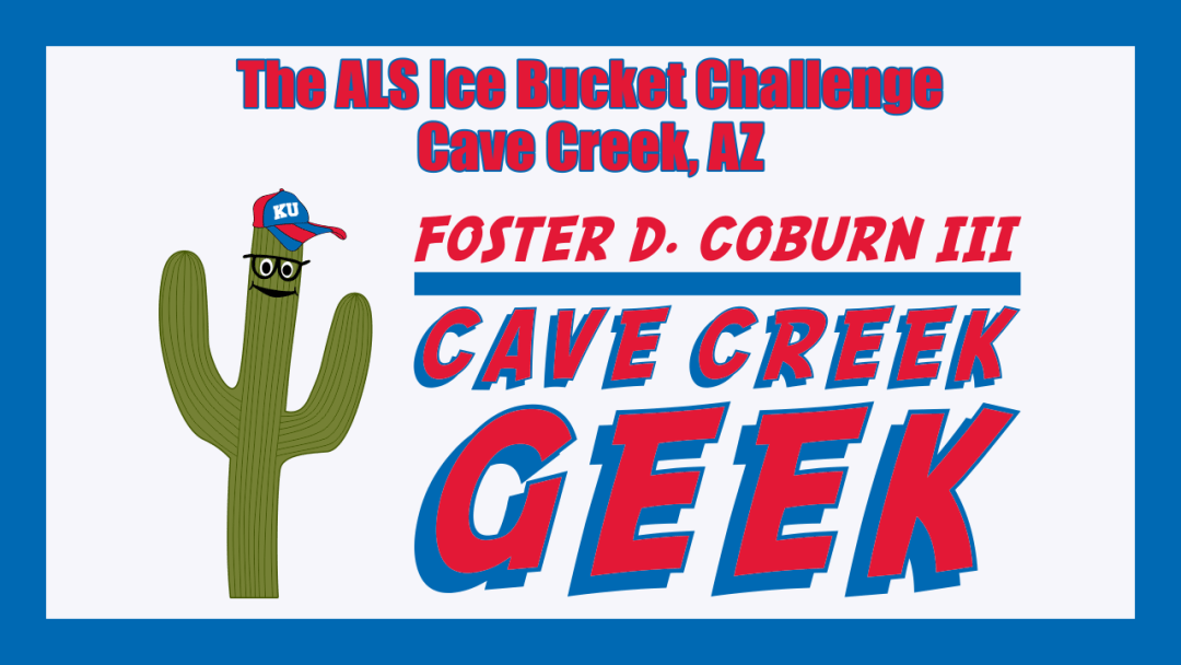 The Cave Creek Geek Takes the ALS Ice Bucket Challenge