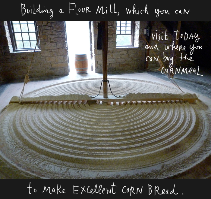 Building a flour mill, which you can visit today and where you can buy the cornmeal to make excellent corn bread.