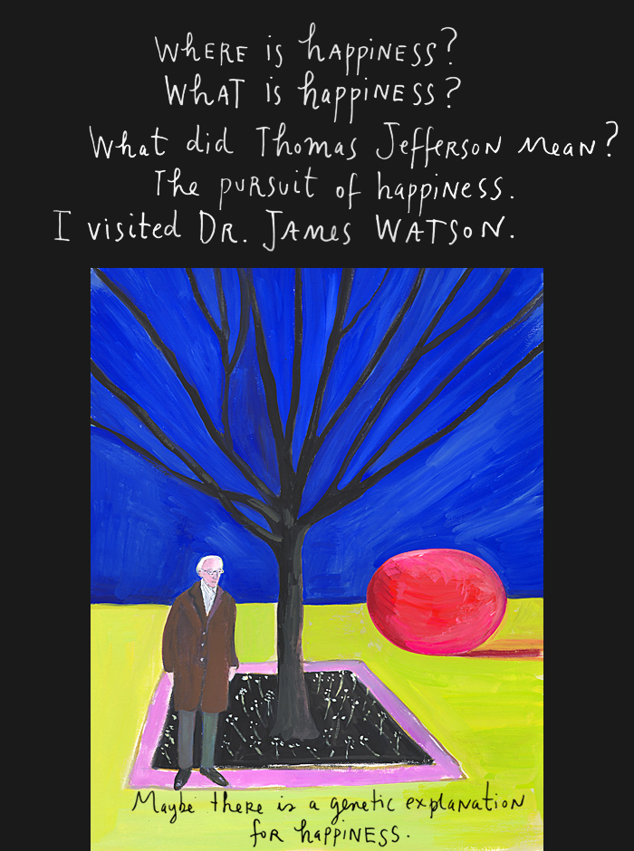 Where is happiness?<br /> What is happiness?<br /> What did Thomas Jefferson mean?<br /> The pursuit of happiness.<br /> I visited Dr. James Watson.<br /> Maybe there is a genetic explanation for happiness.<br />