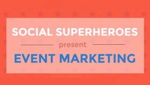 Event Marketing? Social Media Super-Heroes Save the Day - Infographic