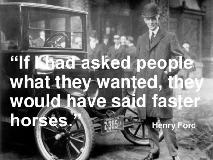 Henry Ford's quote: Faster Horses