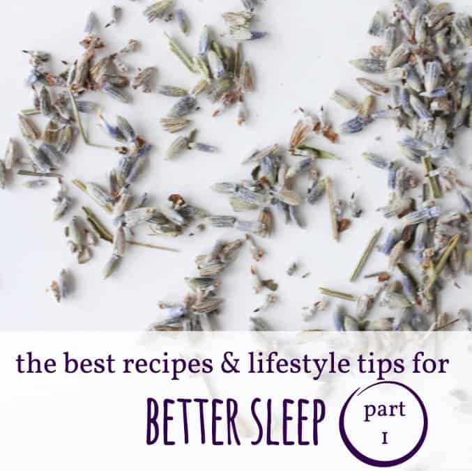 The Best Recipes & Lifestyle Tips for Better Sleep (Part 1)