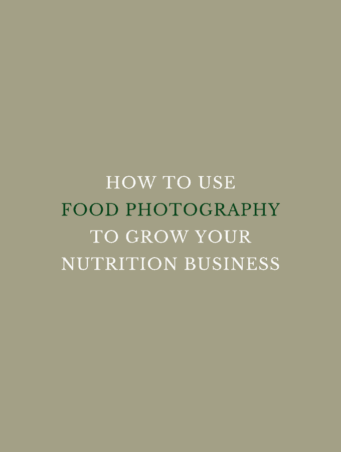 3 Ways to Use Food Photography to Grow Your Nutrition Business