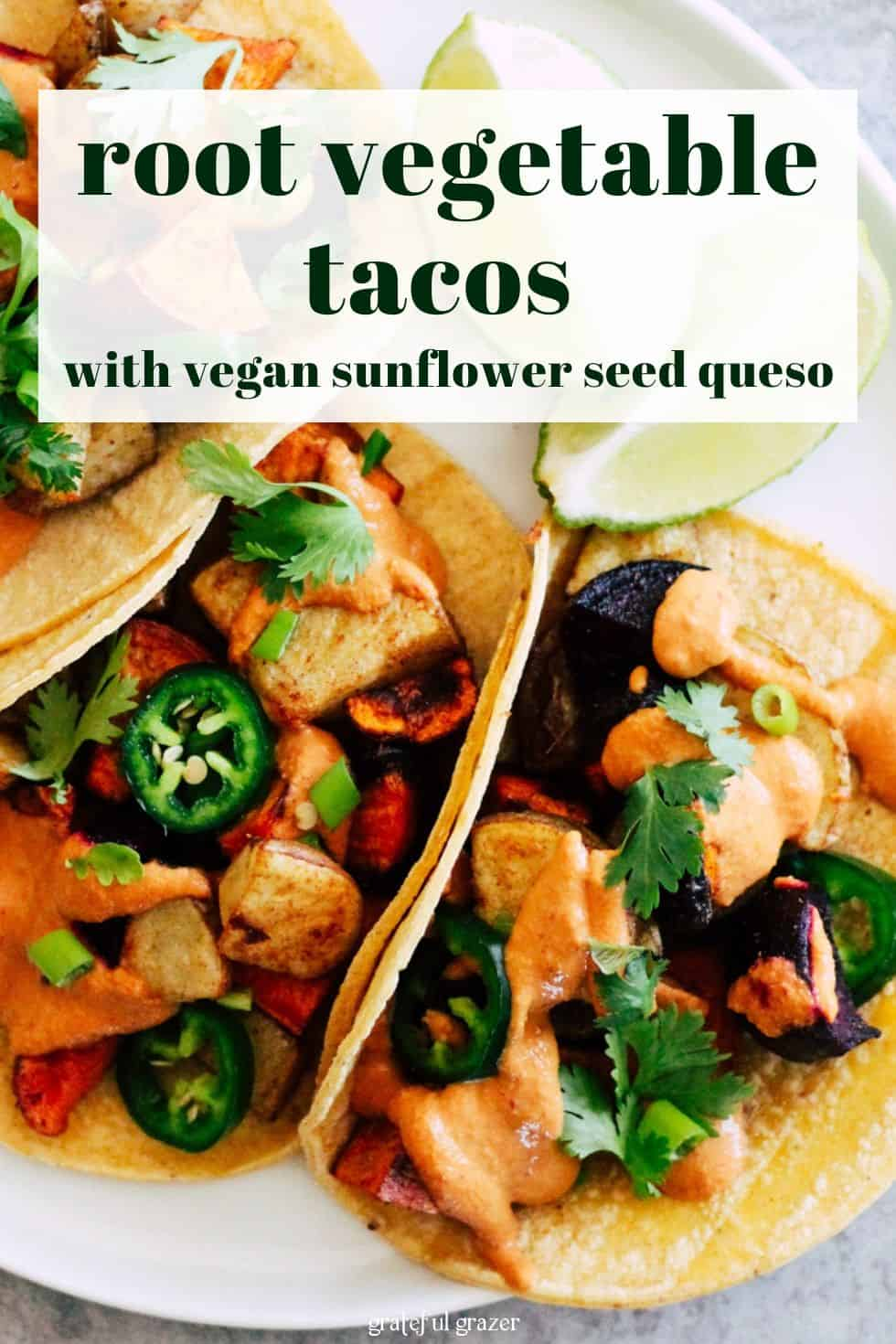"Veggie tacos on white plate with text that reads, ""root vegetable tacos with vegan sunflower seed queso."""