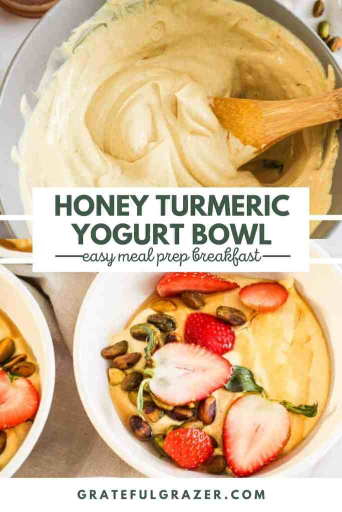 "Top image is of tuermci being stirred into yogurt with bottom image of final yogurt bowl dish. Text reads ""Honey Turmeric Yogurt Bowl: Easy Meal Prep Breakfast; GratefulGrazer.com."""