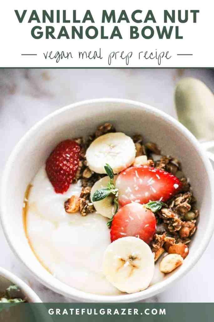 "Yogurt bowl with granola and fresh fruit with text that reads, ""Vanilla Maca Nut Granola Bowl - vegan meal prep recipe, GratefulGrazer.com"""