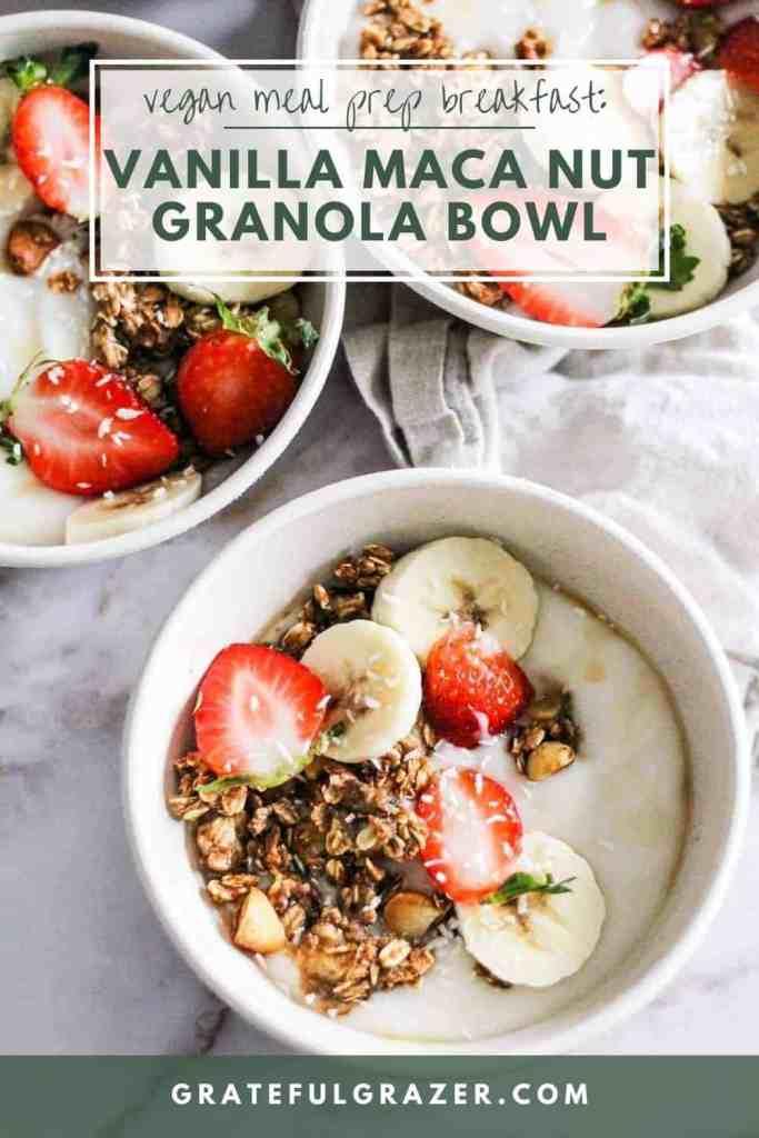 "Vegan yogurt bowls topped with granola and fruit, with text reading, ""Vegan Meal Prep Breakfast: Vanilla Maca Nut Granola Bowl - GratefulGrazer.com"""