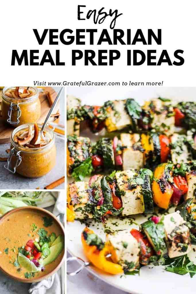 """Collage of pumpkin overnight oats, vegan corn chowder, and tofu skewers with black text that reads, """"Easy Vegetarian Meal Prep Ideas; go to www.GratefulGrazer.com to learn more!"""""""