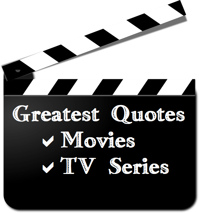 Greatest Quotes | Movies and TV Series