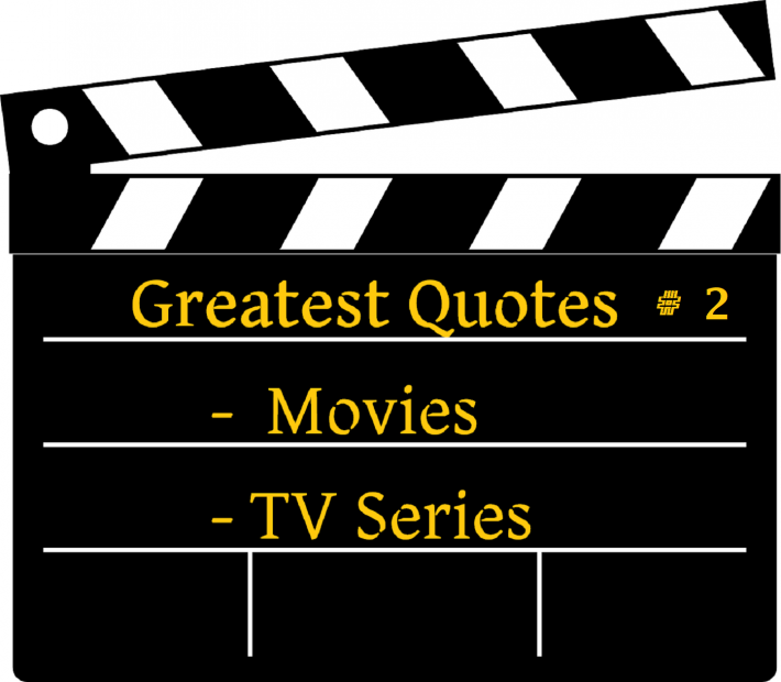 Greatest Quotes – Movies and TV Series #2