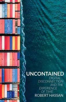 Cover of Uncontained: UNCONTAINED: DIGITAL DISCONNECTION AND THE EXPERIENCE OF TIME by Robert Hassan