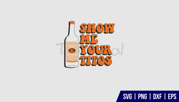 Show Me Your Titos SVG