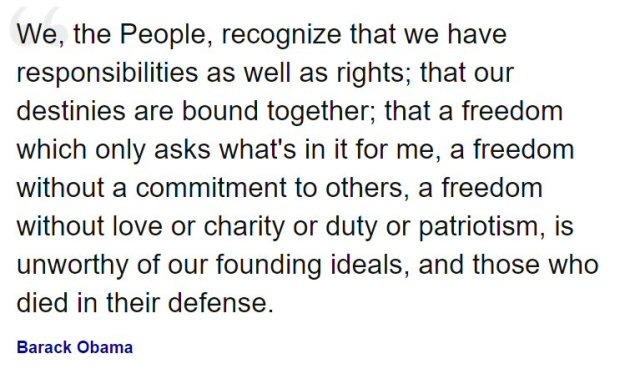 While we enjoy our freedoms we must also recognize our responsibilities to each other, to society.