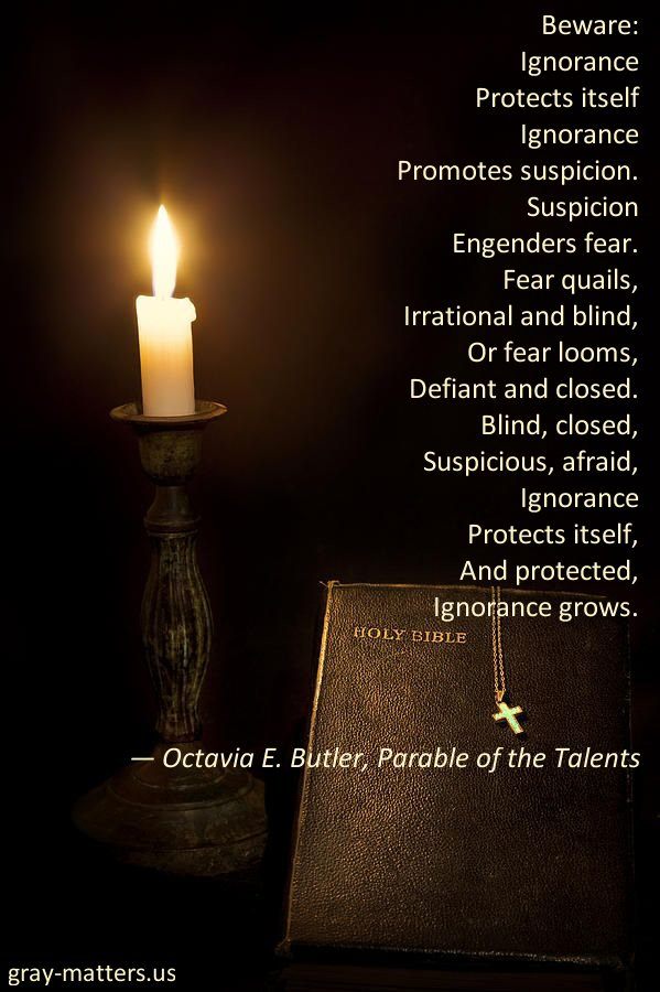 "Quote on ignorance from Octavia E. Butler's ""Parable of the Talents."""