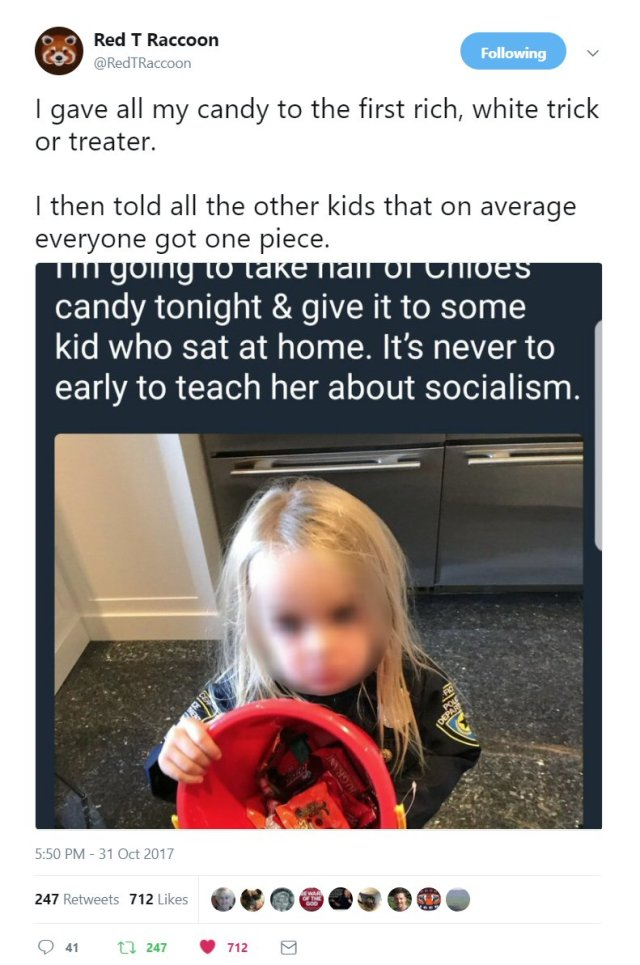 I gave all my candy to the first rich, white trick or treater. I then told all the other kids that on average everyone got one piece.