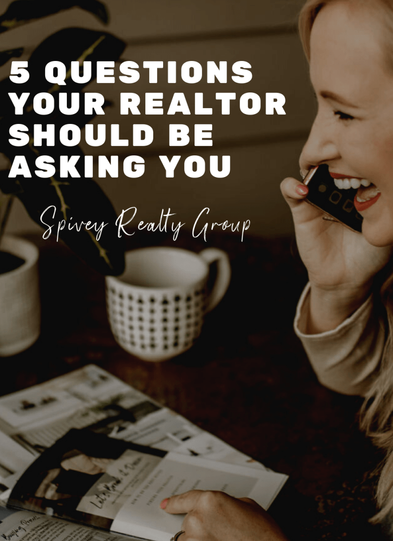 5 Questions Your Realtor® Should Be Asking You