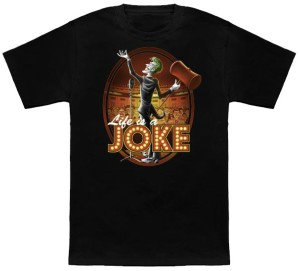 The Joker Thinks Life Is A Joke T-Shirt