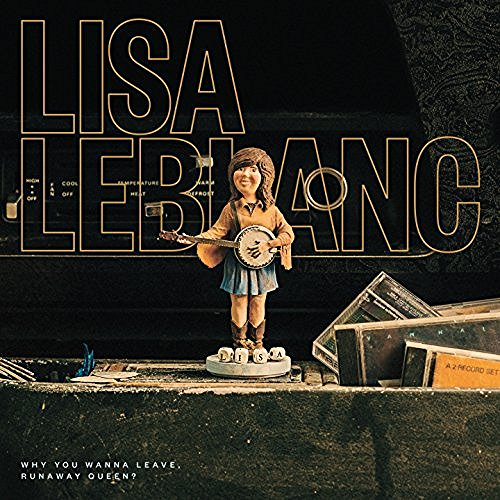 Lisa LeBlanc, Why You Wanna Leave, Runaway Queen