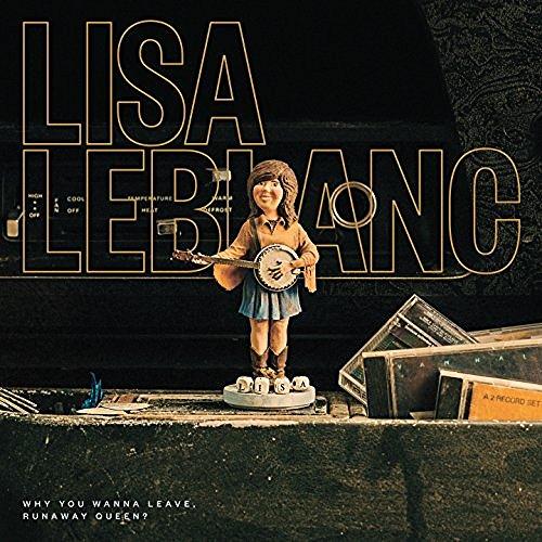 Lisa LeBlanc, Why You Wanna Leave, Runaway Queen