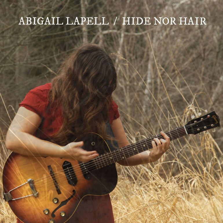 Abigail Lapell - Hide Nor Hair