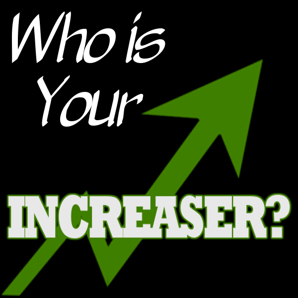 Who is Your Increaser - 9.13.15