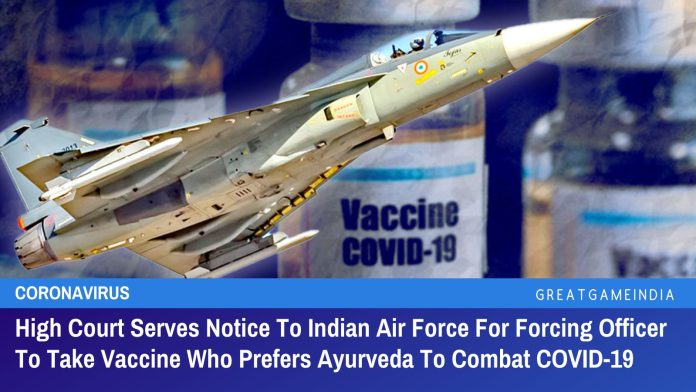 High Court Serves Notice To Indian Air Force For Forcing Officer To Take Vaccine Who Prefers Ayurveda To Combat COVID-19