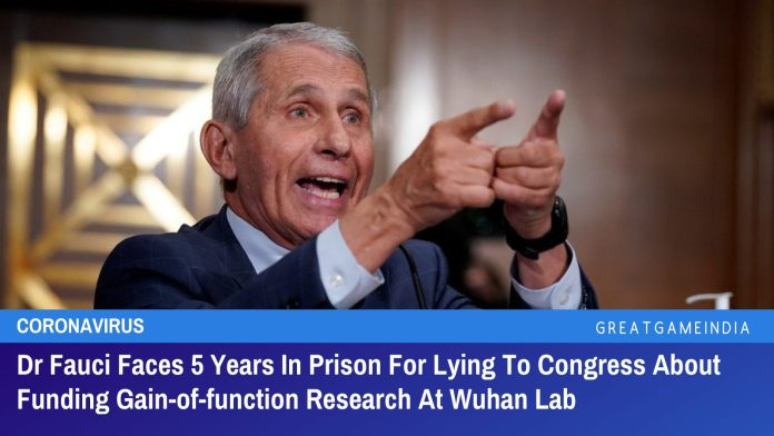 Dr Fauci Faces 5 Years In Prison For Lying To Congress About Funding Gain-of-function Research At Wuhan Lab