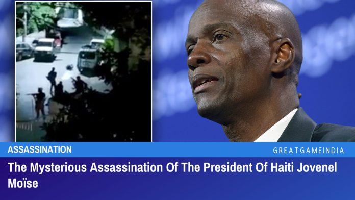 The Mysterious Assassination Of The President Of Haiti Jovenel Moïse