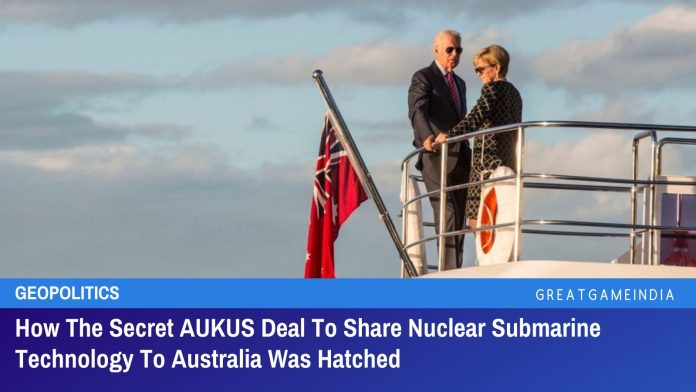 How The Secret AUKUS Deal To Share Nuclear Submarine Technology With Australia Was Hatched
