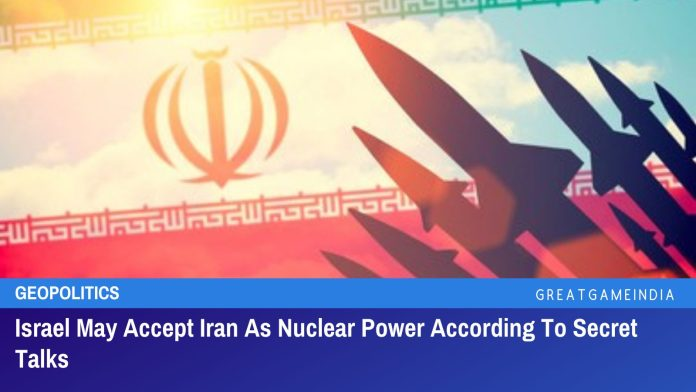 Israel May Accept Iran As Nuclear Power According To Secret Talks