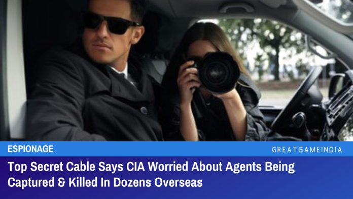 Top Secret Cable Says CIA Worried About Agents Being Captured & Killed In Dozens Overseas
