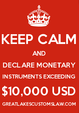 Keep Calm and Declare Monetary Instruments Exceeding $10,000 USD