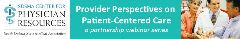 SDSMA Center for Physician Resources logo, Provider Perspectives on Patient-Centered Care a partnership webinar series