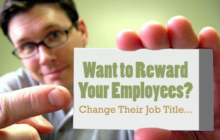 Want to Reward Your Employees? Change Their Job Title...