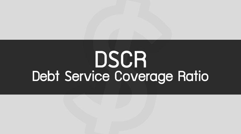 DSCR คือ Debt Service Coverage Ratio คือ อัตราส่วนความสามารถในการชำระหนี้ อัตราส่วนทางการเงิน