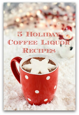 5 Holiday Coffee Liquor Recipes